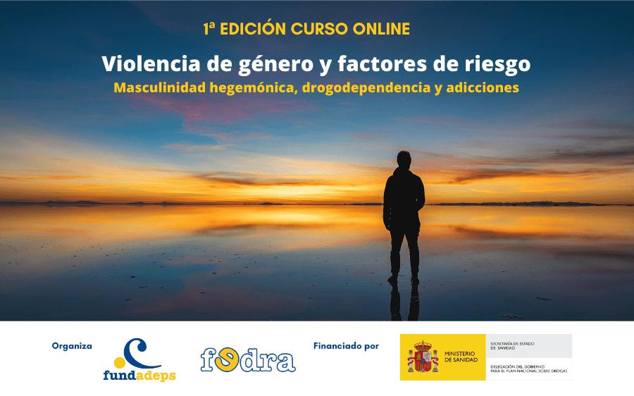 Curso online «Violencia de género y factores de riesgo: Masculinidad hegemónica, drogodependencia y adicciones».