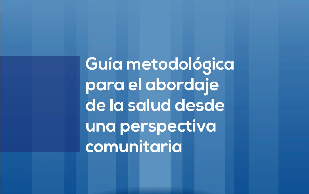 Guía metodológica para el abordaje de la salud desde una perspectiva comunitaria